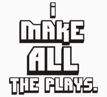 I make all the plays. by nowtfancy