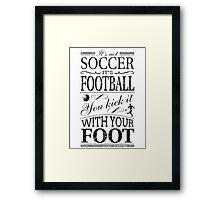 It's Not Soccer Framed Print