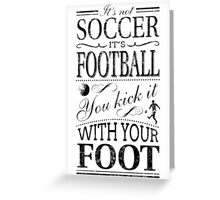 It's Not Soccer Greeting Card