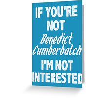 If you're not Benedict Cumberbatch Greeting Card
