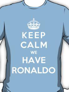 Keep Calm We Have Ronaldo T-Shirt