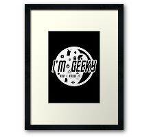 "I'm Geeky - ""And I Know It"" Framed Print"