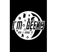 "I'm Geeky - ""And I Know It"" Photographic Print"