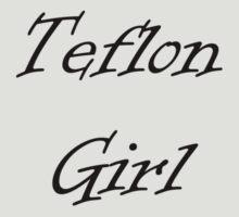 Teflon Girl by travisty626
