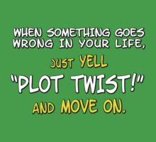 """When something goes wrong in your life, just yell """"PLOT TWIST!"""" and move on. Kids Clothes"""