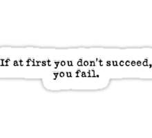 If at first you don't succeed, you fail Sticker