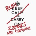 Keep Calm And Run Zombies Are Coming by Leylaaslan