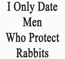 I Only Date Men Who Protect Rabbits  by supernova23