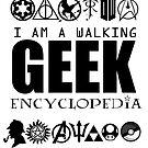 I'm a walking GEEK Encyclopedia by Fawkes