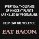 Save the Plants - EAT BACON! by marinasinger
