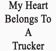 My Heart Belongs To A Trucker by supernova23