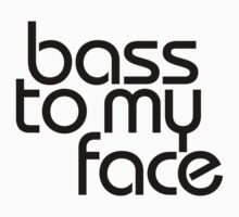 Bass to My Face (Black) by DropBass
