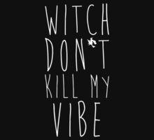 //WiTCH D0N'T KiLL MY ViB3\\ by FireEscapeKid