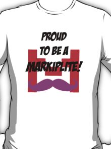 Proud to be a Markiplite! T-Shirt