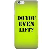 DO YOU EVEN LIFT iPhone Case/Skin