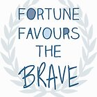 Fortune Favours The Brave by PatiDesigns