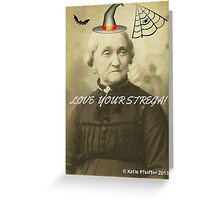 Love Your Strega  ( Witch) Greeting Card