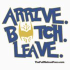 Arrive. Botch. Leave. by Brandon Kirkpatrick