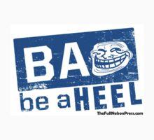 Be A Heel by Brandon Kirkpatrick