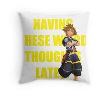 """Sora """"I've Been Having These Wierd Thoughts Latley"""" Throw Pillow"""