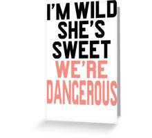 Im WIld She's Sweet We're Dangerous (1 of 2) Greeting Card