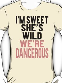 I'm Sweet She's Wild We're Dangerous (2 of 2) T-Shirt