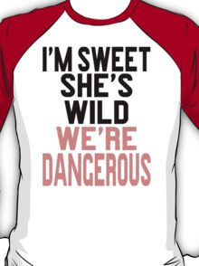 I'm Sweet She's Wild We're Dangerous (2 of 2) T-Shirt