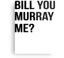 Bill You Murray Me ? Metal Print