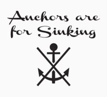 Anchors Are For Sinking Kids Clothes