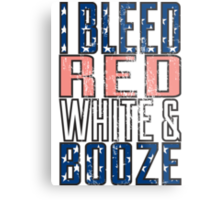 I Bleed Red White And Booze Metal Print