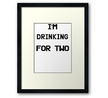 I'm Drinking For Two Framed Print