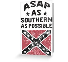 ASAP As Southern As Possible Greeting Card