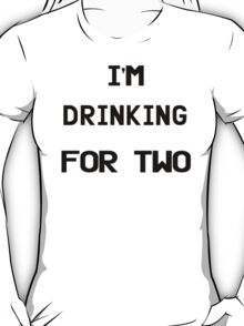 I'm Drinking For Two T-Shirt