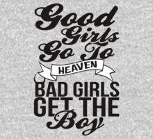 Good Girls Go To Heaven Bad Girls Get The Boy by KatBDesigns