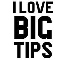 I Love Big Tips Photographic Print