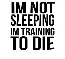 Im Not Sleeping Im Training To Die Photographic Print