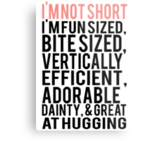 I'm Not Short Im Fun Sized Bite Sized Vertically Efficient Adorable Danty & Great At Hugging Metal Print