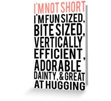 I'm Not Short Im Fun Sized Bite Sized Vertically Efficient Adorable Danty & Great At Hugging Greeting Card