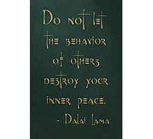 """""""Do not let the behavior of others destroy your inner peace."""" - Dalai Lama Photographic Print"""