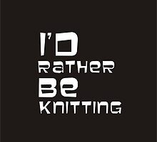 I'd Rather Be Knitting...In Black by Irena Paluch