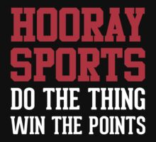 Hooray Sports! Do The Thing, Win The Points! (Dark Shirt) by Look Human