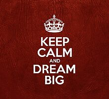 Keep Calm and Dream Big - Glossy Red Leather by sitnica