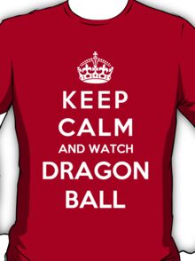Keep Calm And Watch Dragon Ball T-Shirt