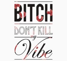 Bitch don't kill my vibe - Black floral by Chigadeteru