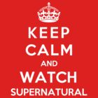 Keep Calm And Watch Supernatural by Phaedrart