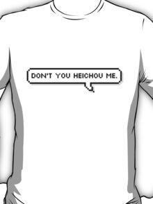 Don't you heichou me T-Shirt