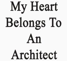 My Heart Belongs To An Architect  by supernova23