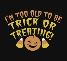 I'm TOO OLD to be trick or Treating funny HALLOWEEN design by jazzydevil