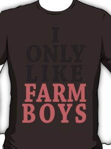 I Only Like Farm Boys T-Shirt