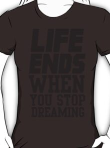 Life Ends When You Stop Dreaming T-Shirt
